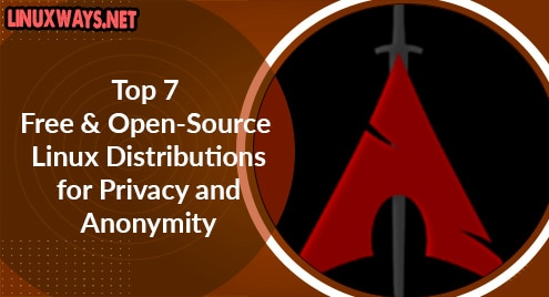 Top 7 Free and Open-Source Linux Distributions for Privacy and Anonymity