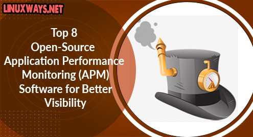 Top 8 Open-Source Application Performance Monitoring (APM) Software for Better Visibility