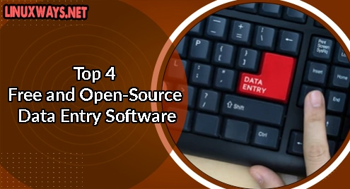 Top 4 Free and Open-Source Data Entry Software