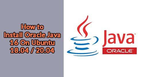 How to Install Oracle Java 16 On Ubuntu 18.04 / 20.04