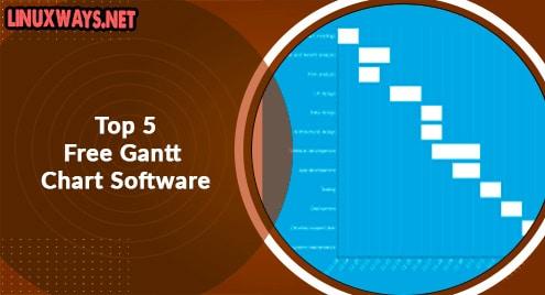 Top 5 Free Gantt Chart Software