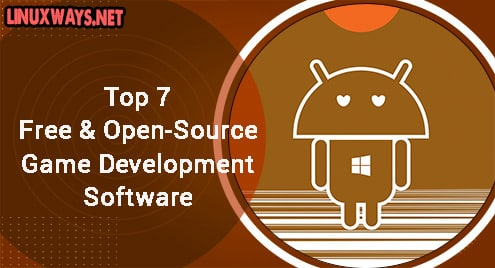 Top 7 Free and Open-Source Game Development Software