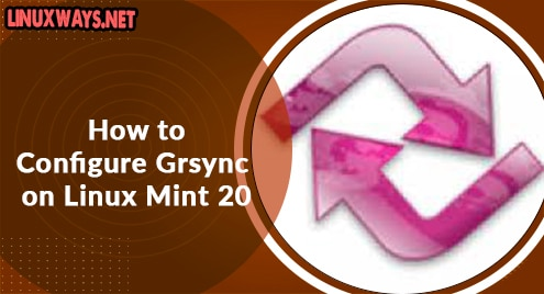 How to Configure Grsync on Linux Mint 20