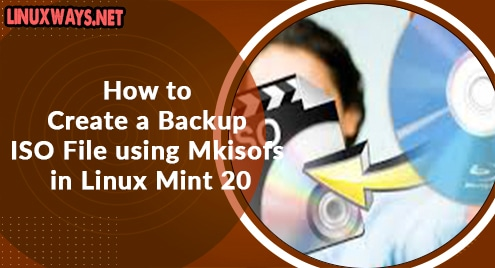 How to Create a Backup ISO File using Mkisofs in Linux Mint 20