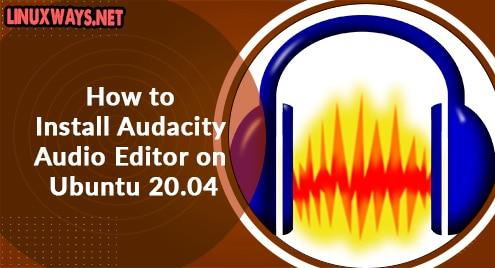 How to Install Audacity Audio Editor on Ubuntu 20.04