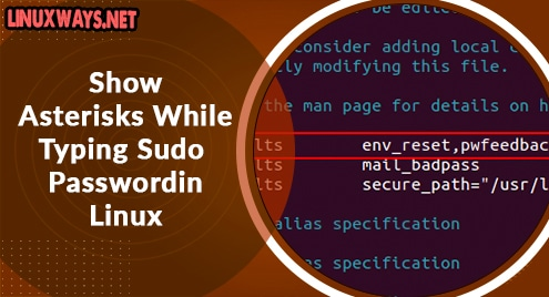 Show Asterisks While Typing Sudo Password in Linux (Ubuntu and CentOS Example)