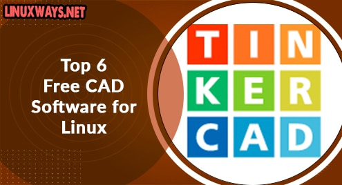Top 6 Free CAD Software for Linux